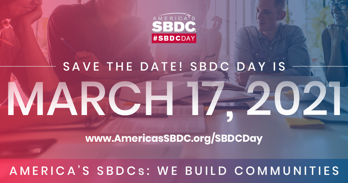 Save the Date! SBDC Day is March 17, 2021. America's SBDCs: we build communities. www.AmericasSBDC.org/SBDCDay